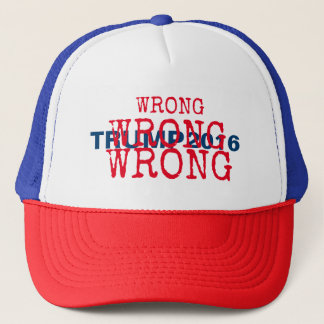 wrong wrong WRONG - TRUMP 2016 Trucker Hat
