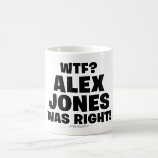 WTF? Alex Jones Was Right! Coffee Mug