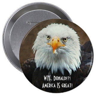 WTF Donald? Bald Eagle 4 Inch Round Button