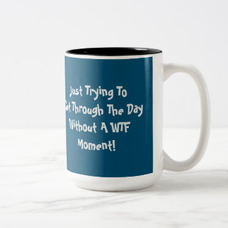WTF Humor Quote Coffee Mug