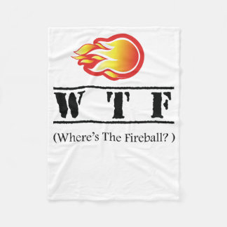 WTF - Where's the Fireball? Fleece Blanket