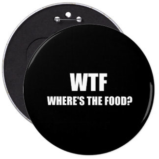 WTF Wheres The Food 6 Inch Round Button