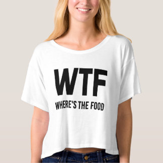 WTF Where's The Food funny saying T-shirt