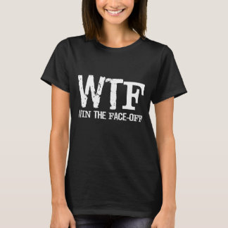WTF Win the Face Off Hockey Sports Intense T-Shirt