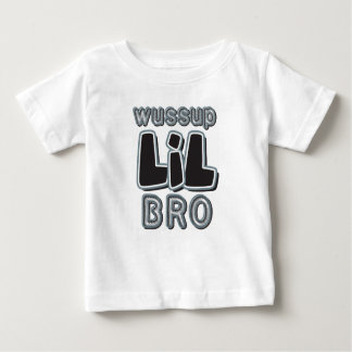 Wussup LIL Bro Baby T-Shirt