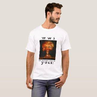 WW3 THE RATINGES WLL BE YUGE! T-Shirt