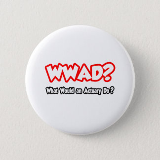 WWAD...What Would an Actuary Do? 2 Inch Round Button