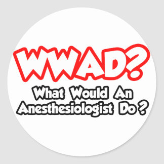 WWAD...What Would an Anesthesiologist Do? Classic Round Sticker