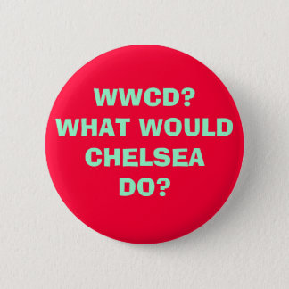 WWCD?WHAT WOULDCHELSEADO? 2 INCH ROUND BUTTON