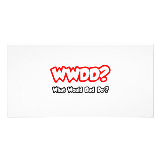 WWDD...What Would Dad Do? Photo Card