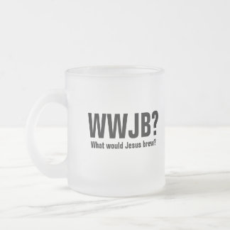 WWJB? What would Jesus Brew? Frosted Glass Coffee Mug