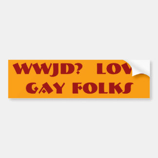 WWJD?  LOVE   GAY FOLKS BUMPER STICKER