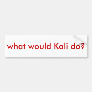 "WWKD? ""what would Kali do?"" Bumper Sticker"