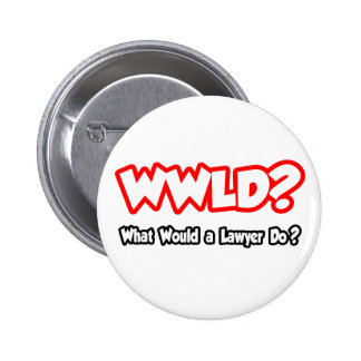 WWLD...What Would a Lawyer Do? Pinback Button