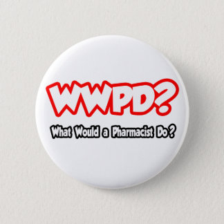 WWPD...What Would a Pharmacist Do? 2 Inch Round Button