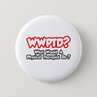 WWPTD...What Would a Physical Therapist Do? 2 Inch Round Button