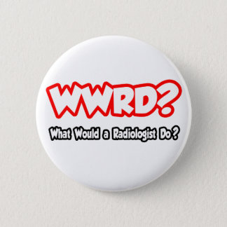 WWRD...What Would a Radiologist Do? 2 Inch Round Button