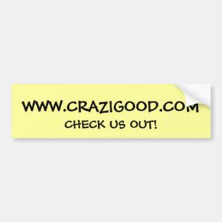 WWW.CRAZIGOOD.COM, CHECK US OUT! BUMPER STICKER
