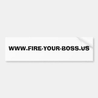 WWW.FIRE-YOUR-BOSS.US BUMPER STICKER