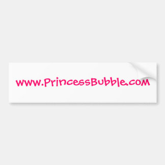 www.PrincessBubble.com Bumper Sticker