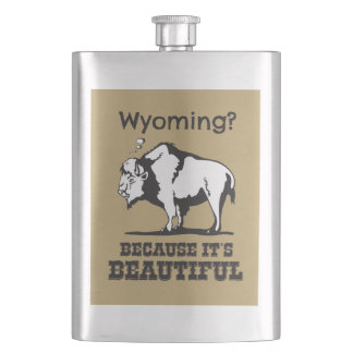 Wyoming? Because It's Beautiful Hip Flask