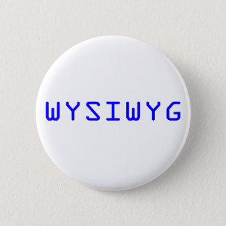 WYSIWYG What You See Is What You Get 2 Inch Round Button