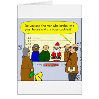 x27 Santa broke into your house cartoon Card