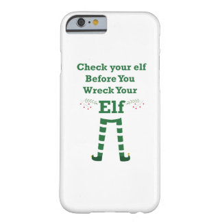 X-mas elf Check your elf Before You Wreck Your Elf Barely There iPhone 6 Case