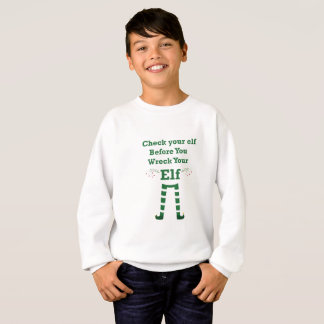 X-mas elf Check your elf Before You Wreck Your Elf Sweatshirt