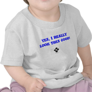 X-Wear I Really Look This Good Shirts