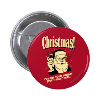 Xmas: I've Got Your Holiday Spirit Right Here 2 Inch Round Button