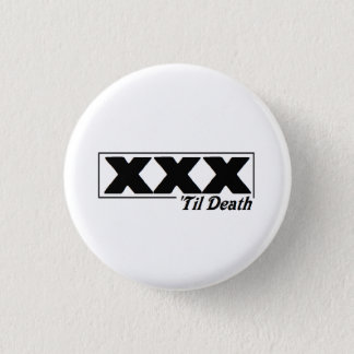 XXX 'til death Button