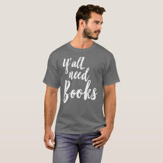 Y'all need Books reading humor T-Shirt