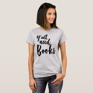 Y'all need Books T-Shirt
