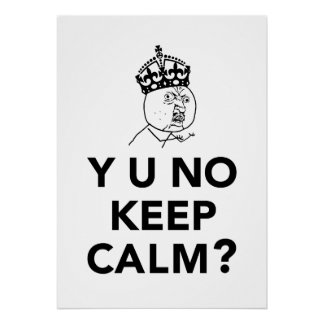Y U No Guy - Y U No Keep Calm Poster