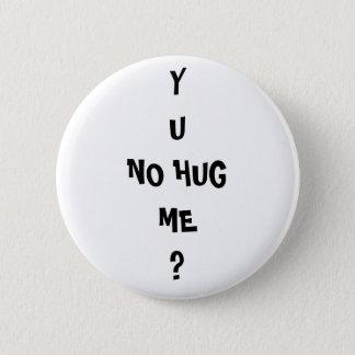 """""""Y U NO HUG ME"""" Meme troll 2 Inch Round Button"""