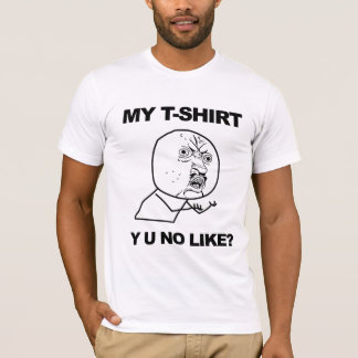 Y U NO LIKE? T-Shirt