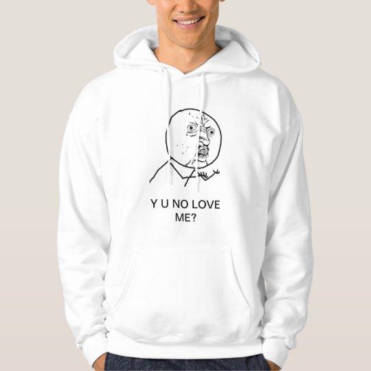Y U NO LOVE ME? HOODIE