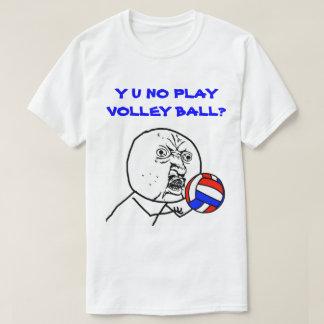 Y U NO Play Volleyball Meme T-Shirt
