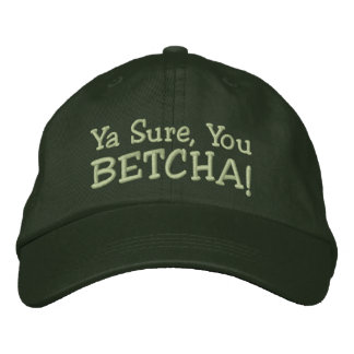 Ya Sure, You Betcha! Embroidered Hat