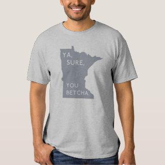 Ya, Sure, You Betcha - Minnesotan Proud T Shirts