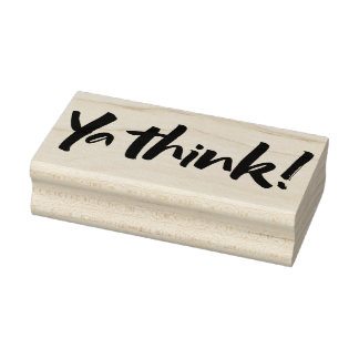 Ya think!  Bold Brush Lettering Slogan urban slang Rubber Stamp