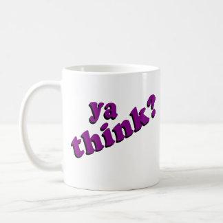 Ya Think Mug