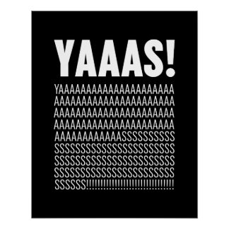 Yaaas White Typography Custom Background Color Perfect Poster