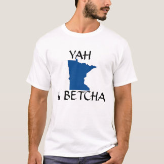 yah u betcha T-Shirt