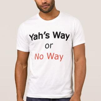 Yah's way or no way T-Shirt