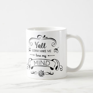 Y'all Gonna Make Me Lose My Mind Coffee Mug
