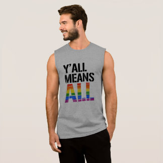 Y'all Means All - - LGBTQ Rights -  Sleeveless Shirt