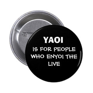 YAOI, IS FOR PEOPLE WHO ENYOI THE LIVE 2 INCH ROUND BUTTON