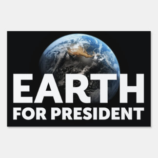 Yard Sign, Earth for President Sign